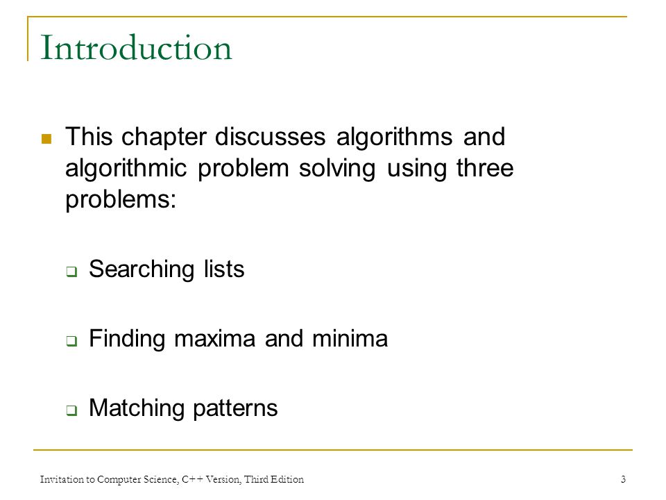 Introduction This chapter discusses algorithms and algorithmic problem solving using three problems: