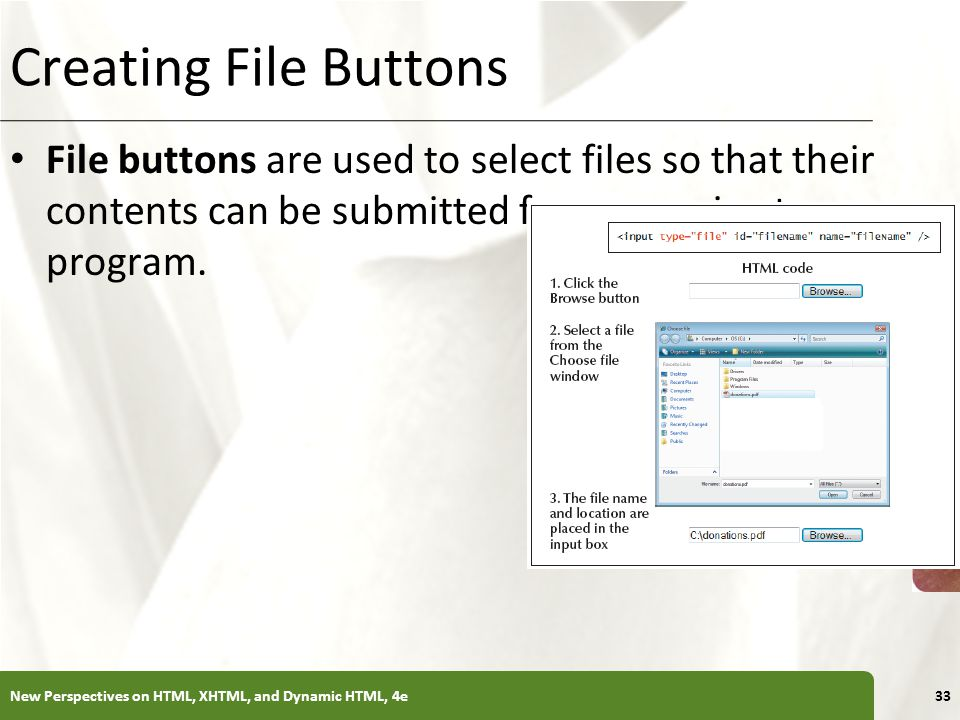 Creating File Buttons File buttons are used to select files so that their contents can be submitted for processing to a program.