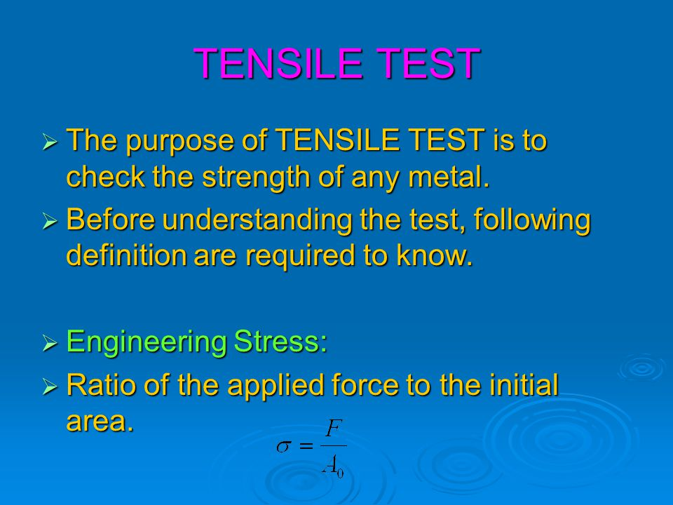 TENSILE TEST The purpose of TENSILE TEST is to check the strength of any metal.