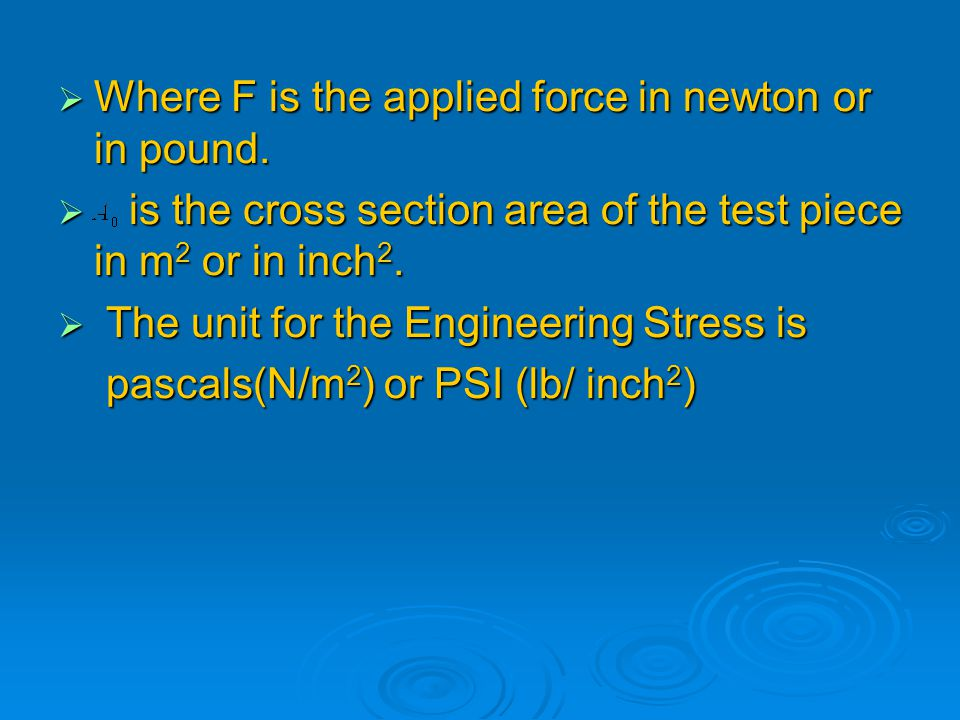Where F is the applied force in newton or in pound.