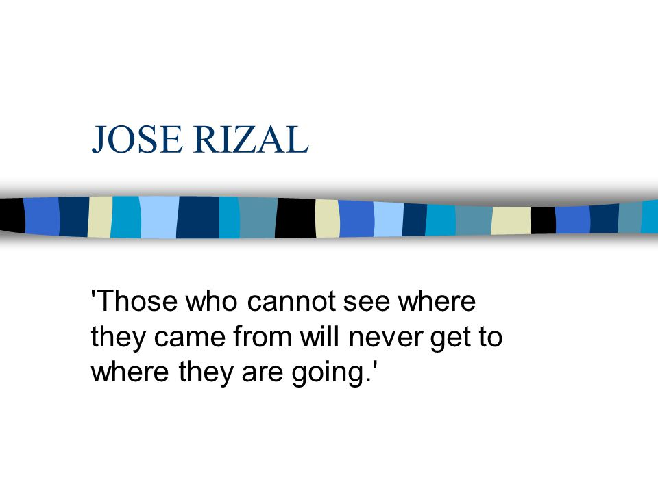 Jose rizal those who cannot see where they came from will never get 1 jose toneelgroepblik Images