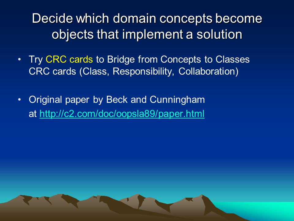 Decide which domain concepts become objects that implement a solution
