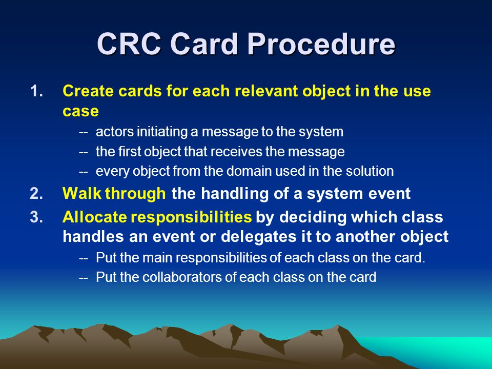 CRC Card Procedure Create cards for each relevant object in the use case. -- actors initiating a message to the system.