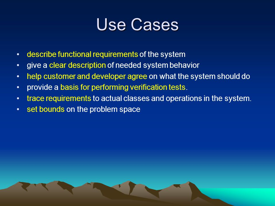 Use Cases describe functional requirements of the system