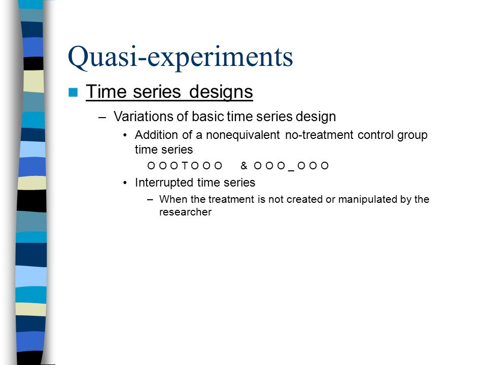 Quasi-experiments Time series designs