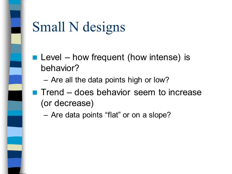 Small N designs Level – how frequent (how intense) is behavior