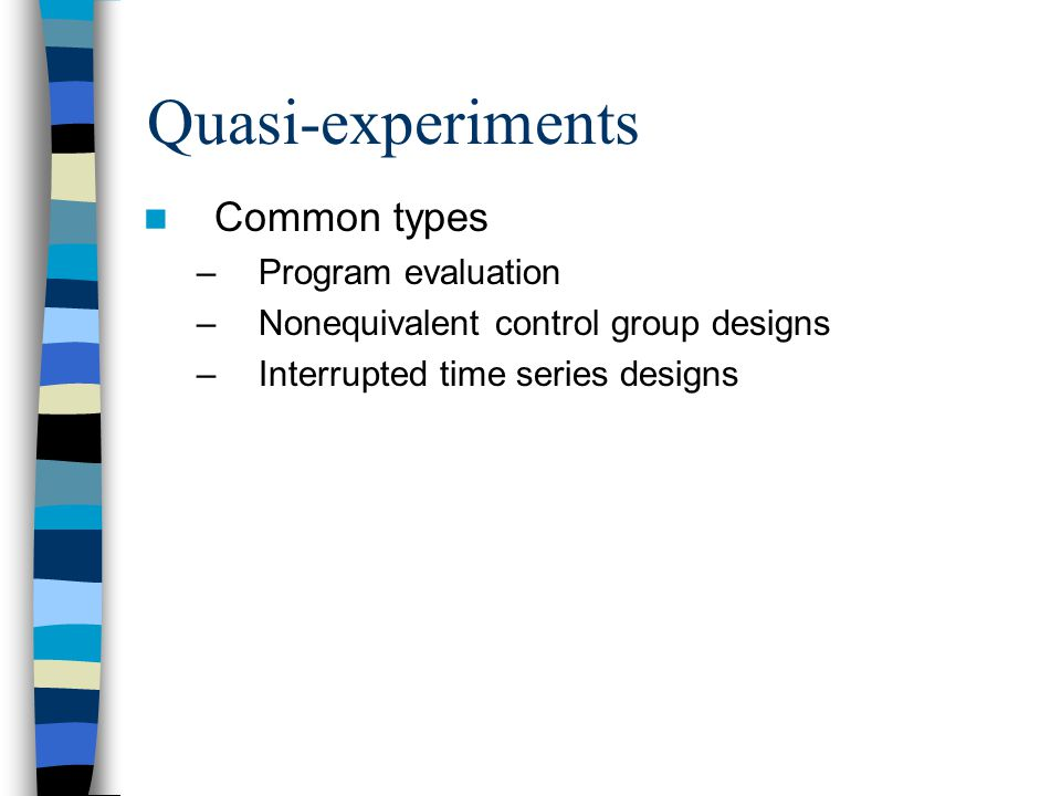 Quasi-experiments Common types Program evaluation