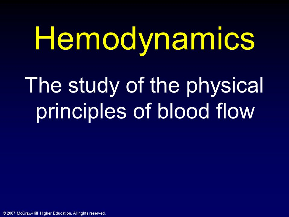 Hemodynamics The study of the physical principles of blood flow