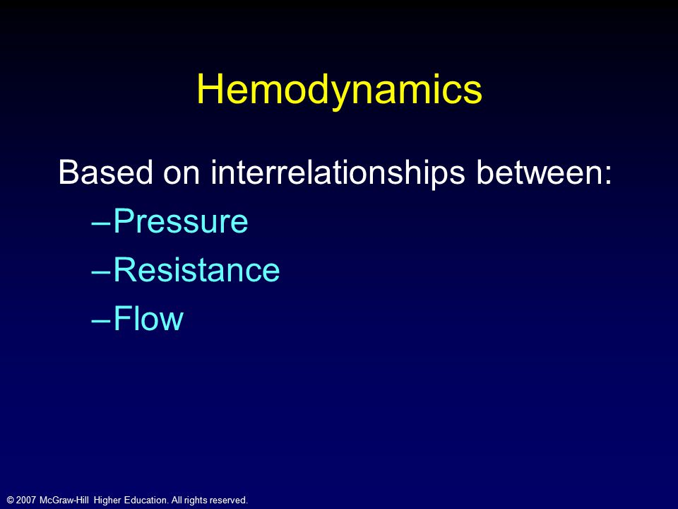 Hemodynamics Based on interrelationships between: Pressure Resistance