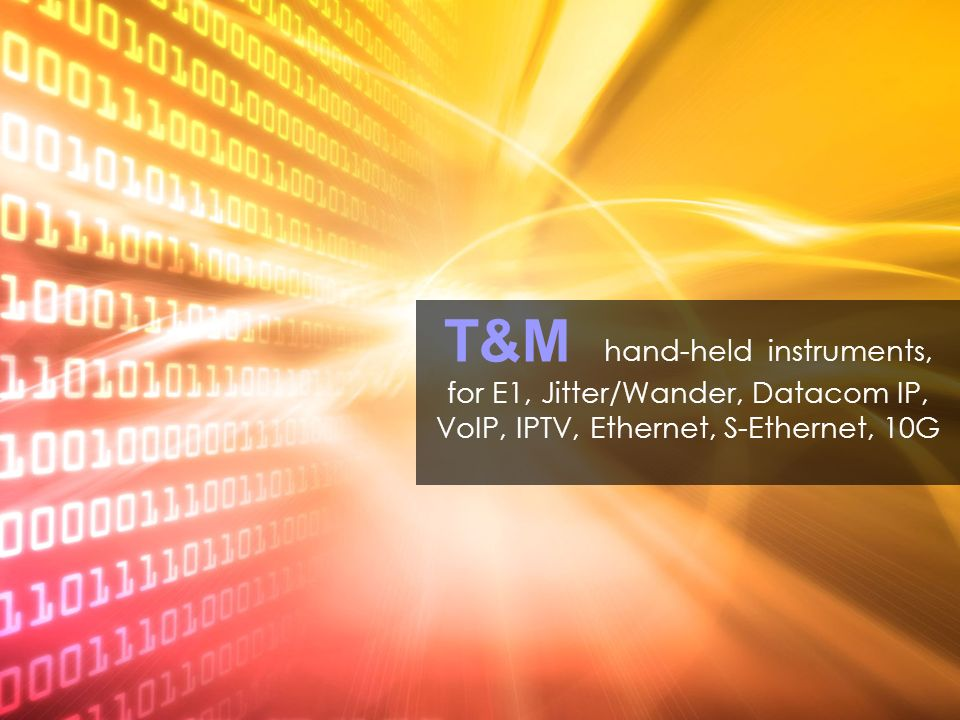 T&M hand-held instruments, for E1, Jitter/Wander, Datacom IP, VoIP, IPTV, Ethernet, S-Ethernet, 10G