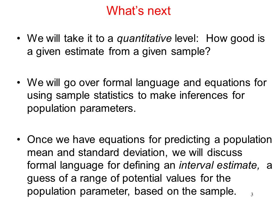 What's next We will take it to a quantitative level: How good is a given estimate from a given sample