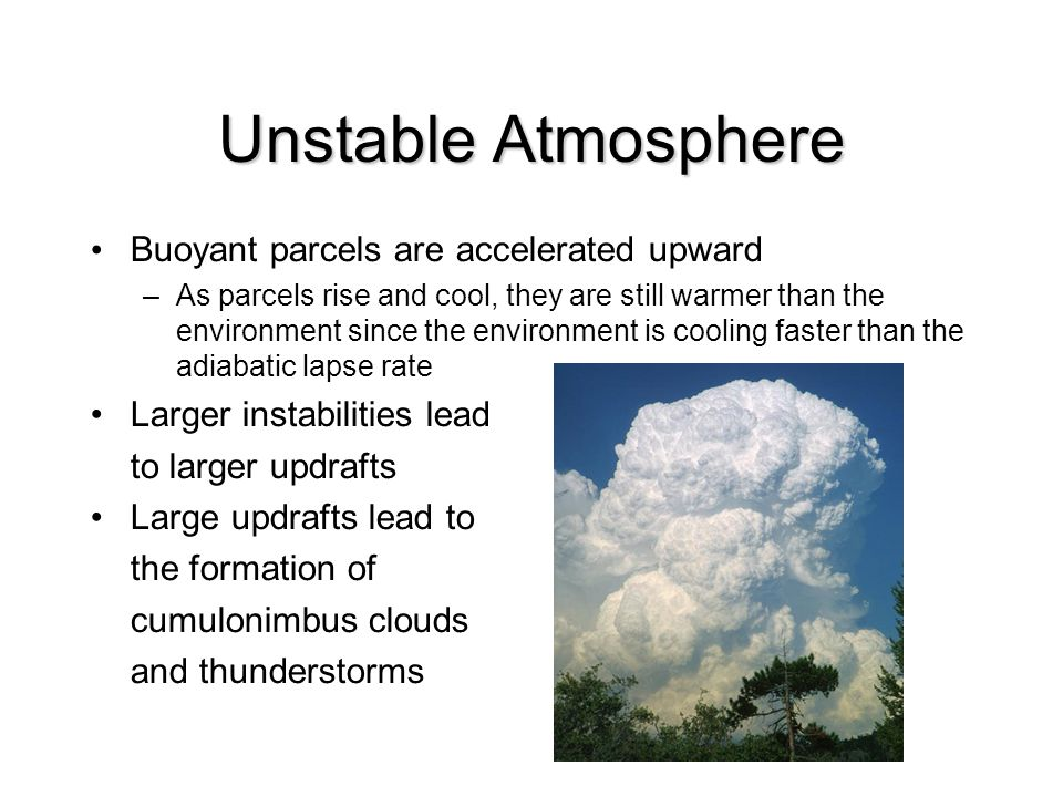 Unstable Atmosphere Buoyant parcels are accelerated upward