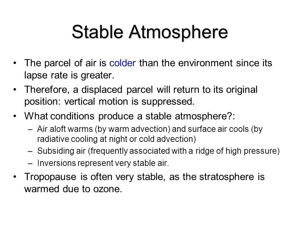 Stable Atmosphere The parcel of air is colder than the environment since its lapse rate is greater.
