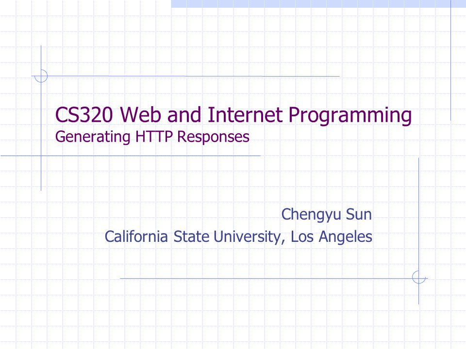 CS320 Web and Internet Programming Generating HTTP Responses