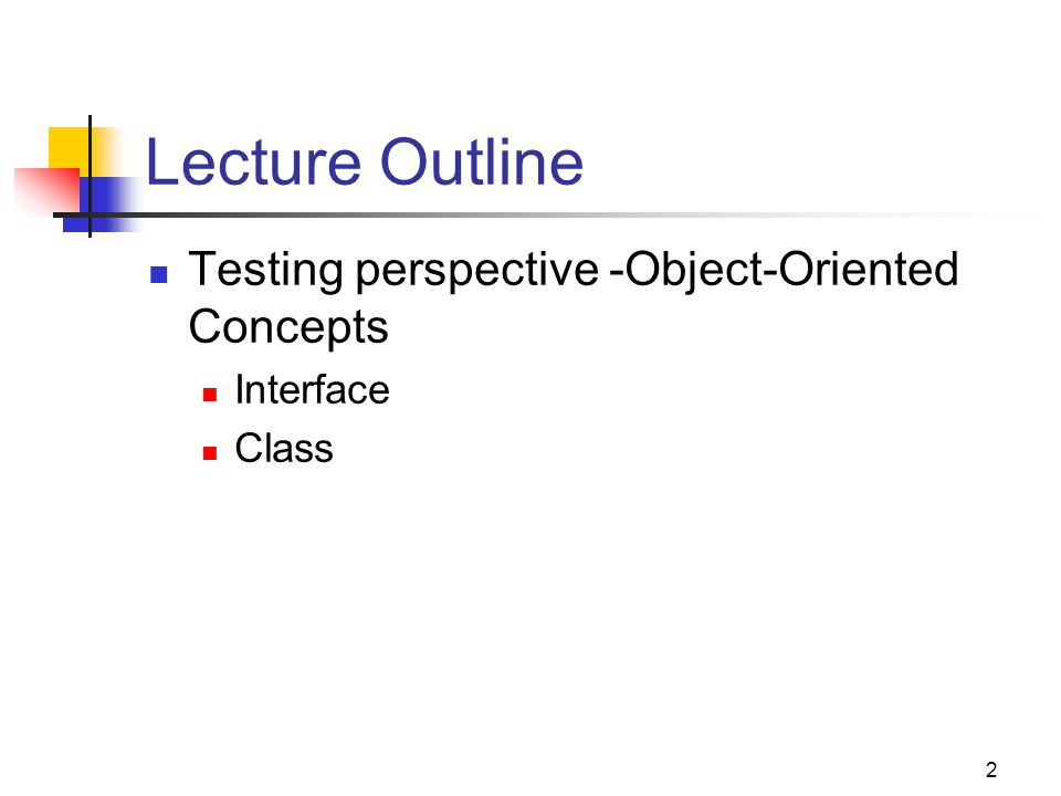 Lecture Outline Testing perspective -Object-Oriented Concepts