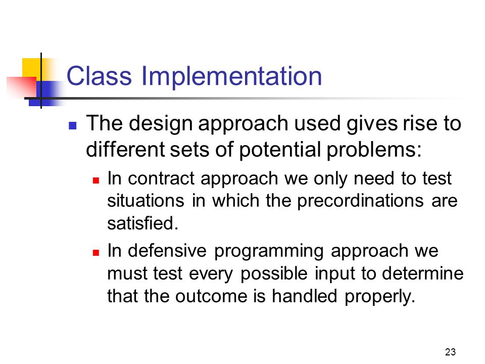 Class Implementation The design approach used gives rise to different sets of potential problems: