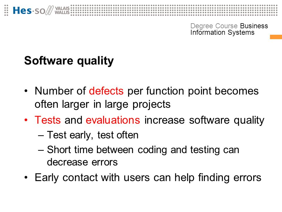 Software quality Number of defects per function point becomes often larger in large projects. Tests and evaluations increase software quality.