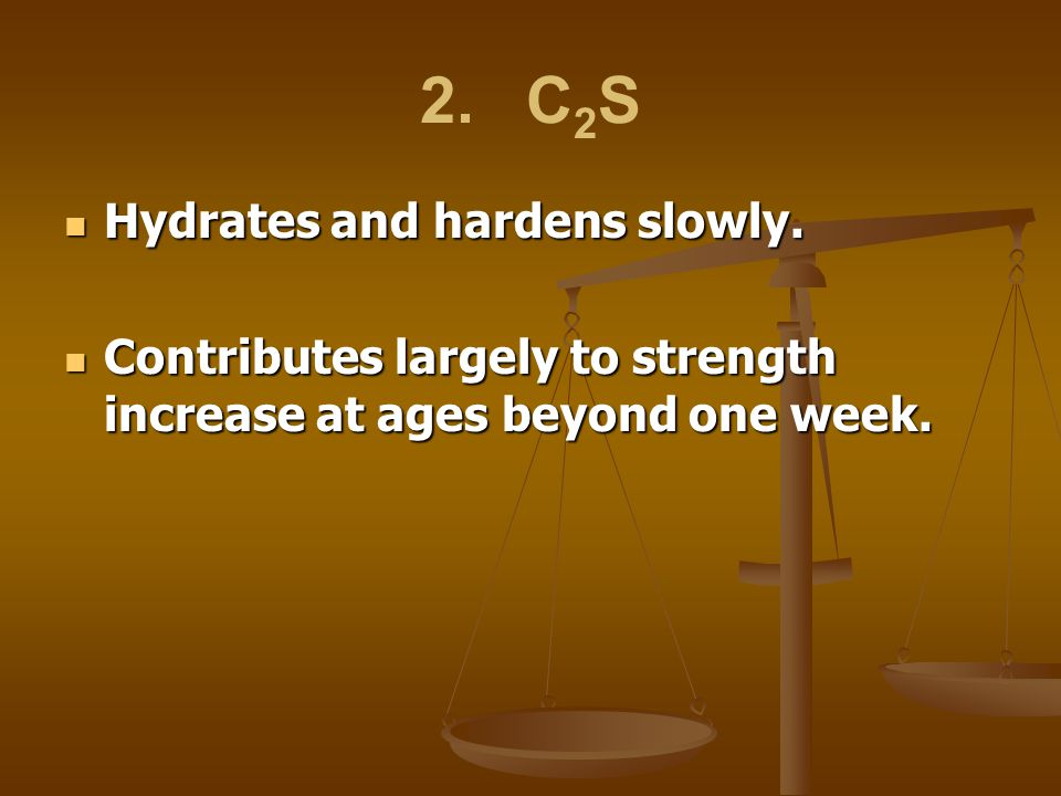 2. C2S Hydrates and hardens slowly.