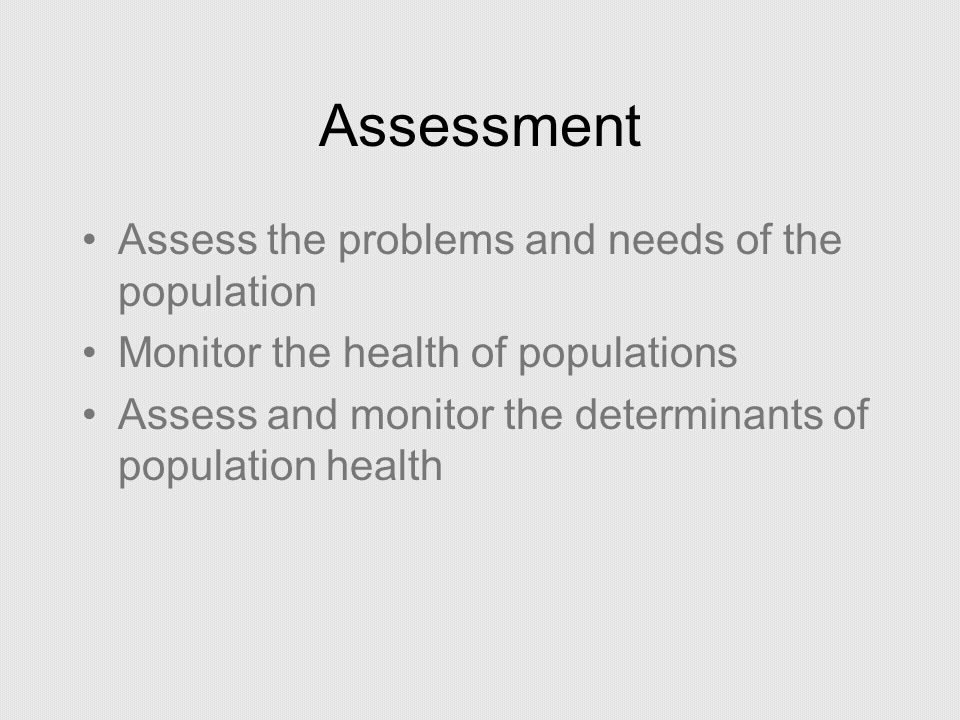 Assessment Assess the problems and needs of the population
