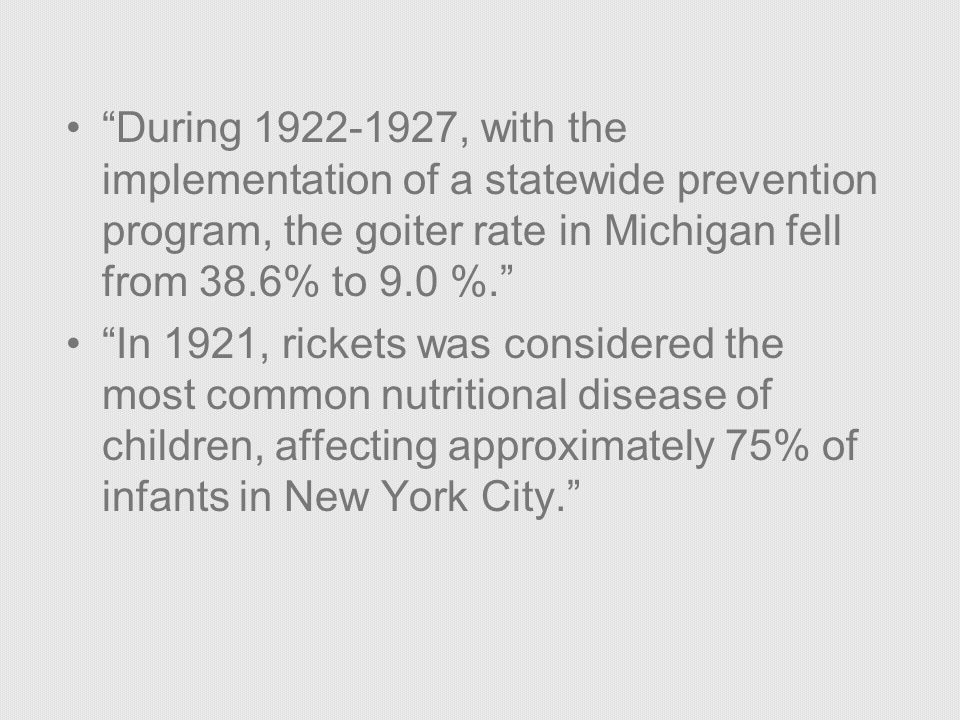 During , with the implementation of a statewide prevention program, the goiter rate in Michigan fell from 38.6% to 9.0 %.