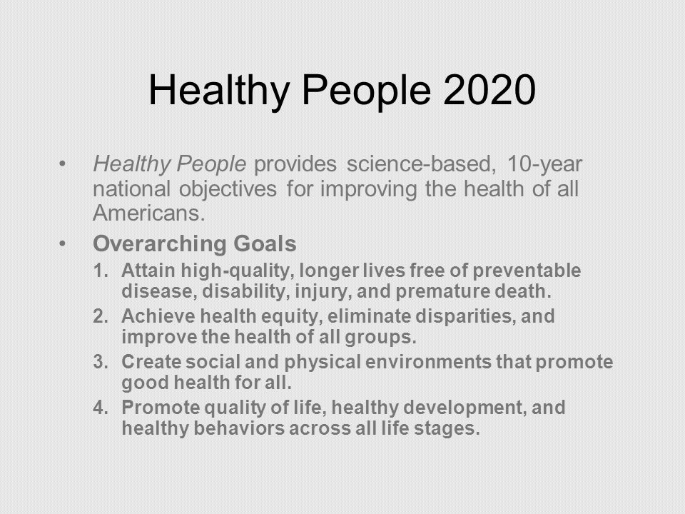 Healthy People 2020 Healthy People provides science-based, 10-year national objectives for improving the health of all Americans.