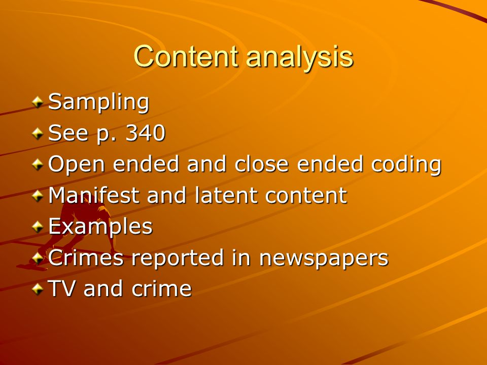 Content analysis Sampling See p. 340 Open ended and close ended coding