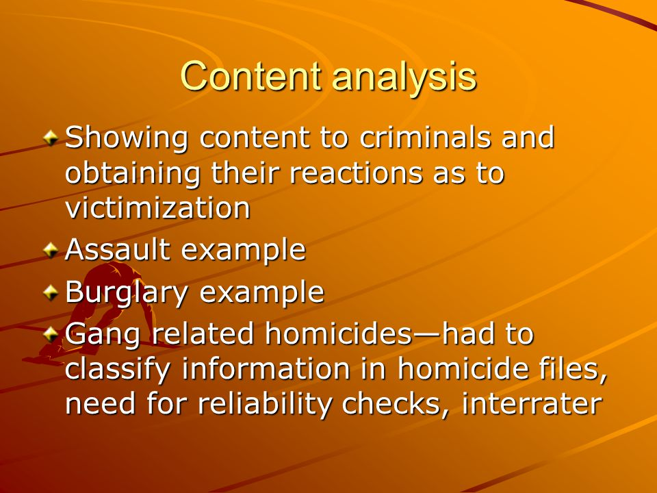 Content analysis Showing content to criminals and obtaining their reactions as to victimization. Assault example.