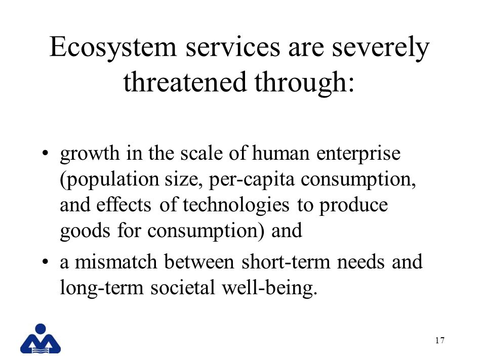 Ecosystem services are severely threatened through: