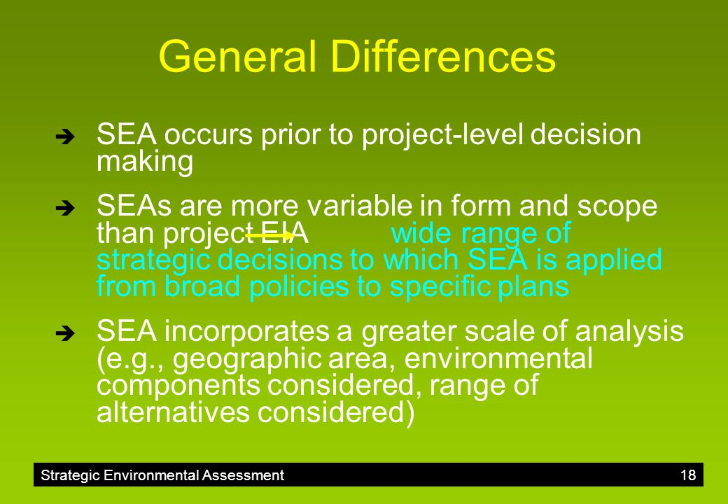 General Differences SEA occurs prior to project-level decision making