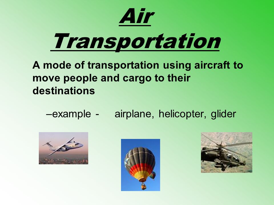 Air Transportation A mode of transportation using aircraft to move people and cargo to their destinations.