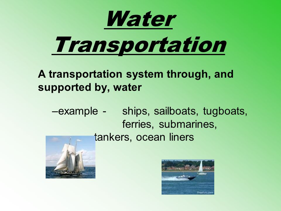 Water Transportation A transportation system through, and supported by, water.
