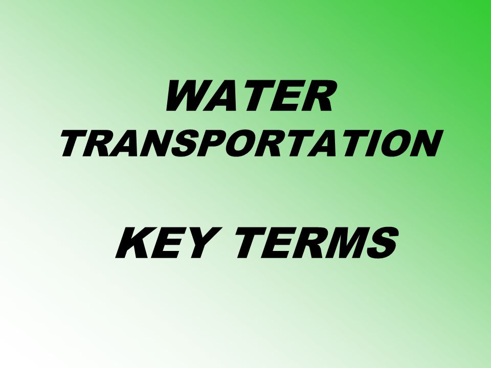 WATER TRANSPORTATION KEY TERMS