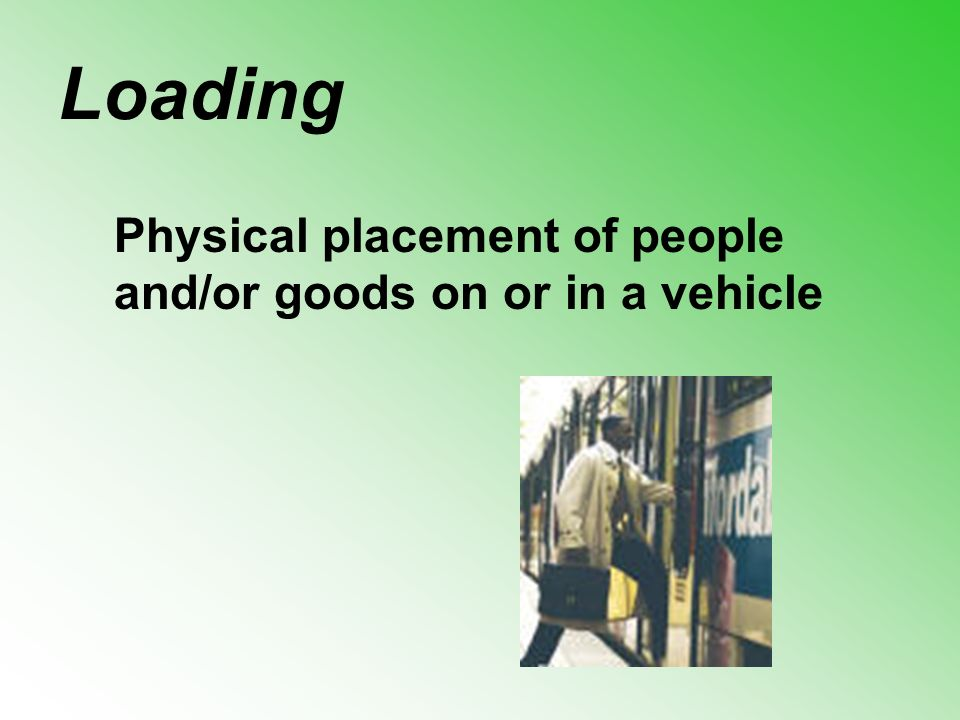 Physical placement of people and/or goods on or in a vehicle