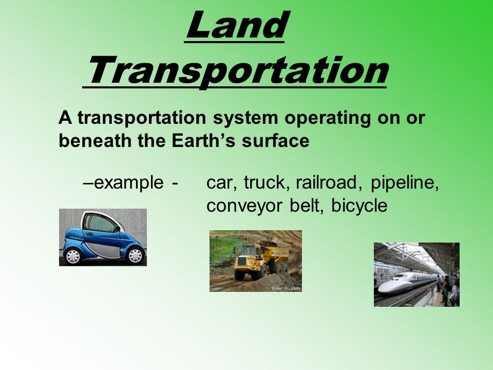 Land Transportation A transportation system operating on or beneath the Earth's surface.