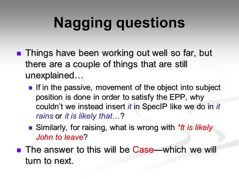 Nagging questions Things have been working out well so far, but there are a couple of things that are still unexplained…