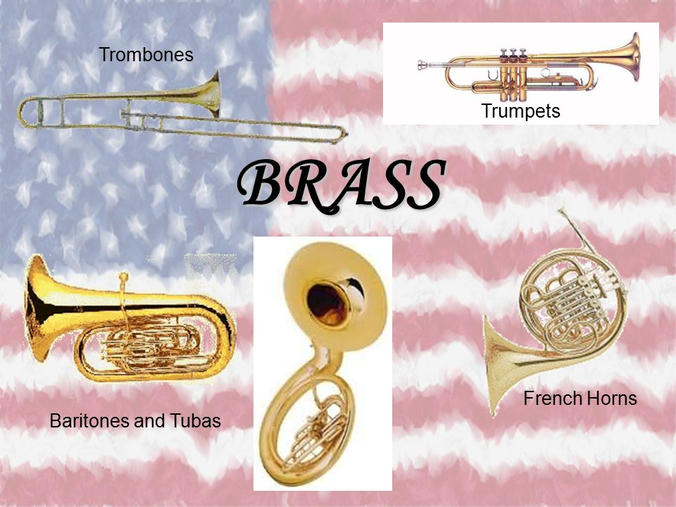 Trombones Trumpets BRASS French Horns Baritones and Tubas
