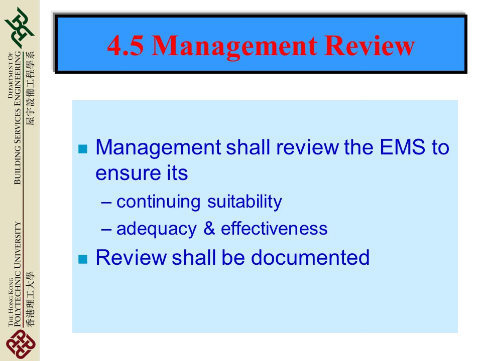 4.5 Management Review Management shall review the EMS to ensure its