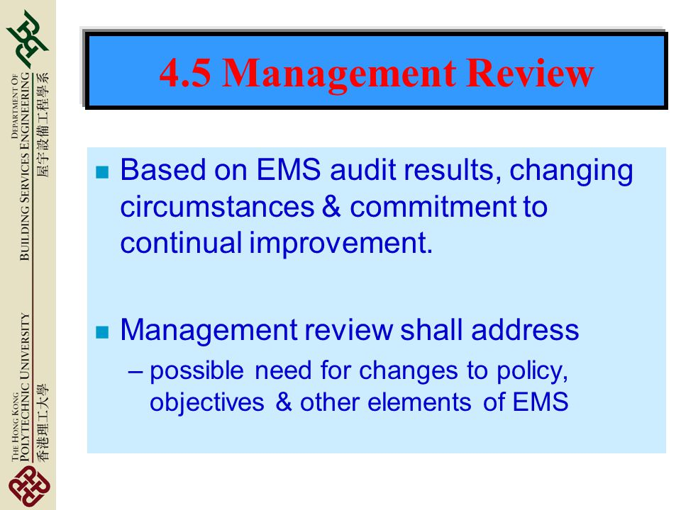4.5 Management Review Based on EMS audit results, changing circumstances & commitment to continual improvement.