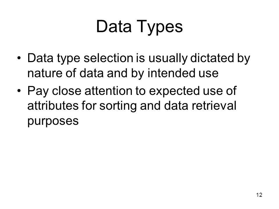 Data Types Data type selection is usually dictated by nature of data and by intended use.