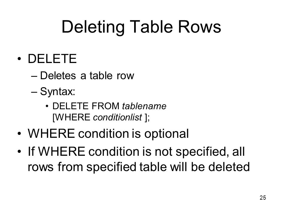 Deleting Table Rows DELETE WHERE condition is optional