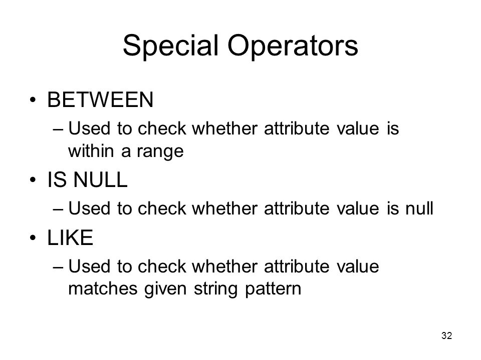 Special Operators BETWEEN IS NULL LIKE