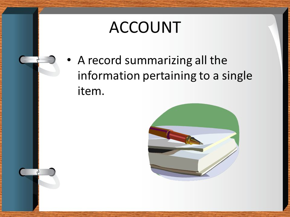 ACCOUNT A record summarizing all the information pertaining to a single item.