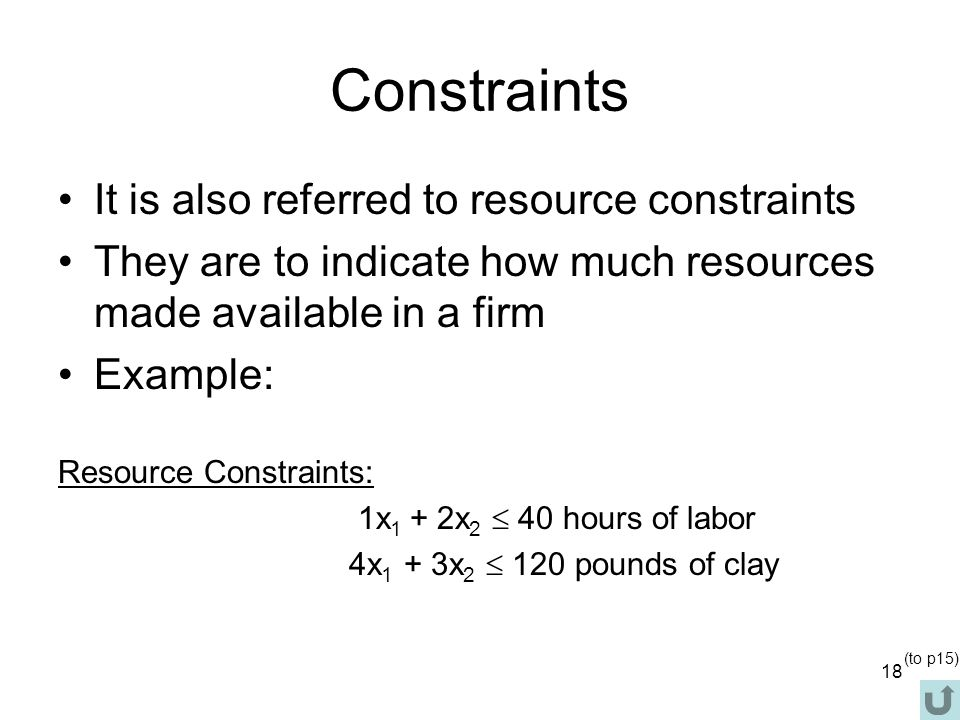 Constraints It is also referred to resource constraints