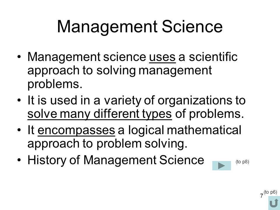 Management Science Management science uses a scientific approach to solving management problems.