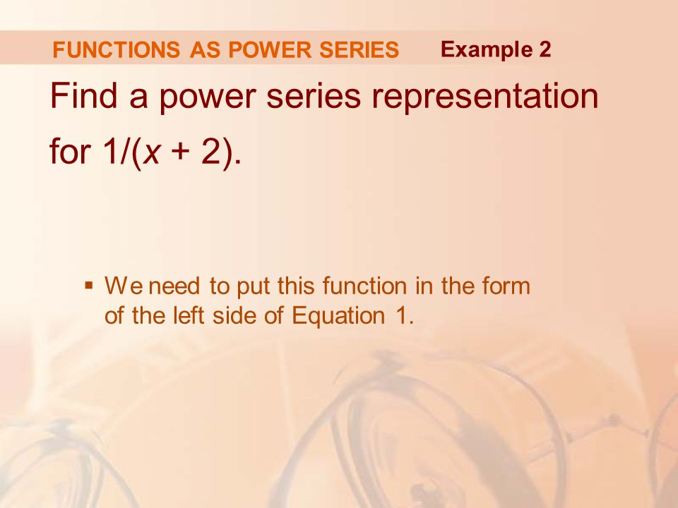 FUNCTIONS AS POWER SERIES
