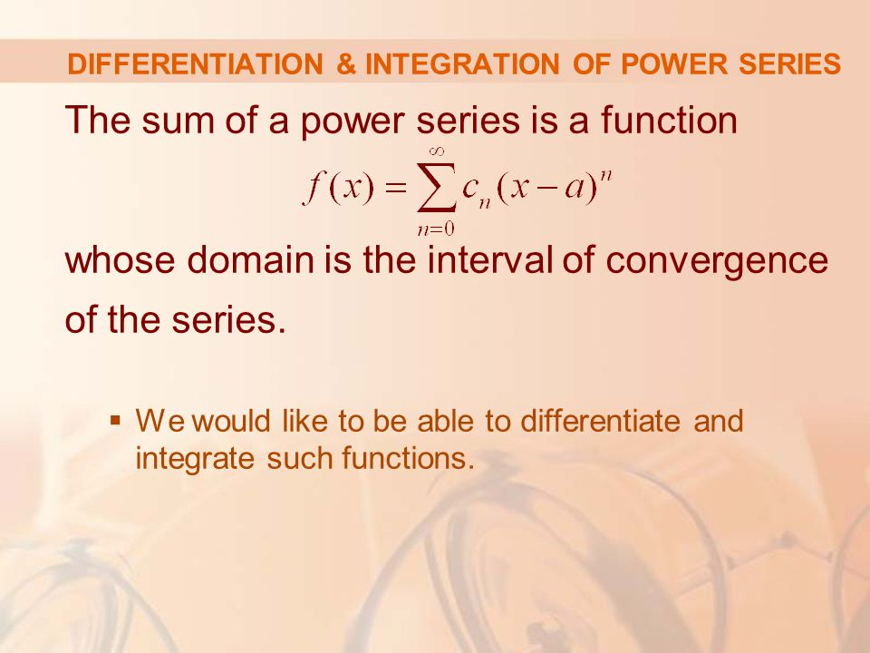 DIFFERENTIATION & INTEGRATION OF POWER SERIES