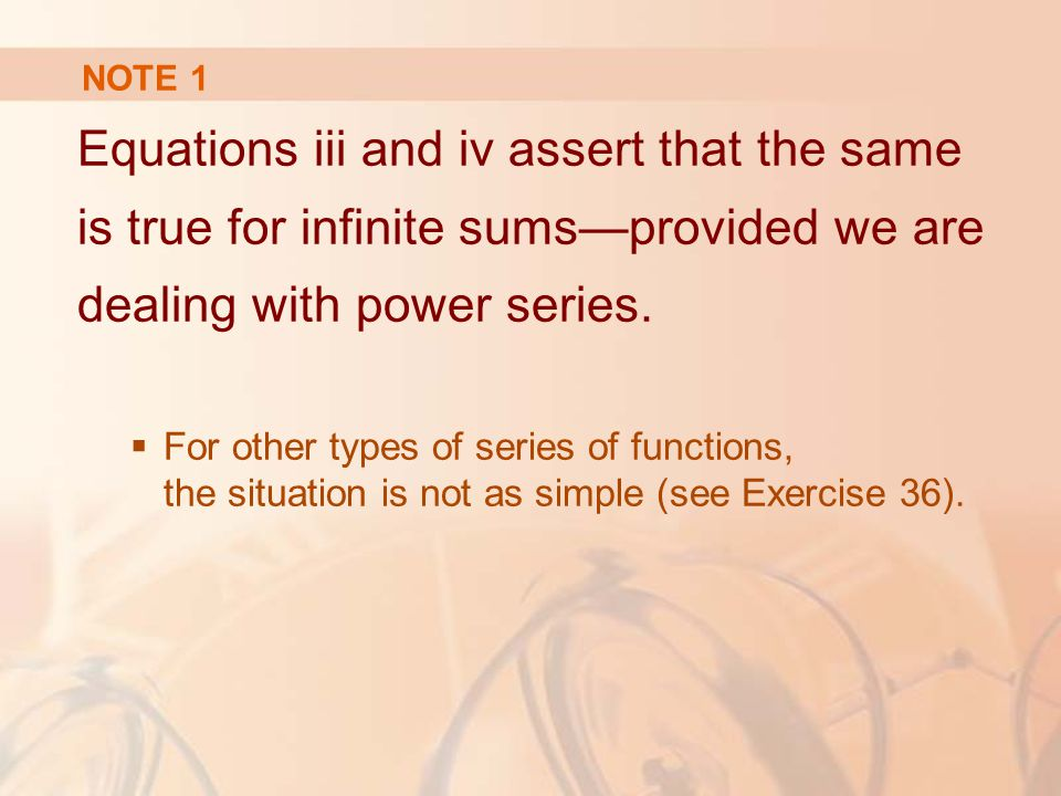 NOTE 1 Equations iii and iv assert that the same is true for infinite sums—provided we are dealing with power series.