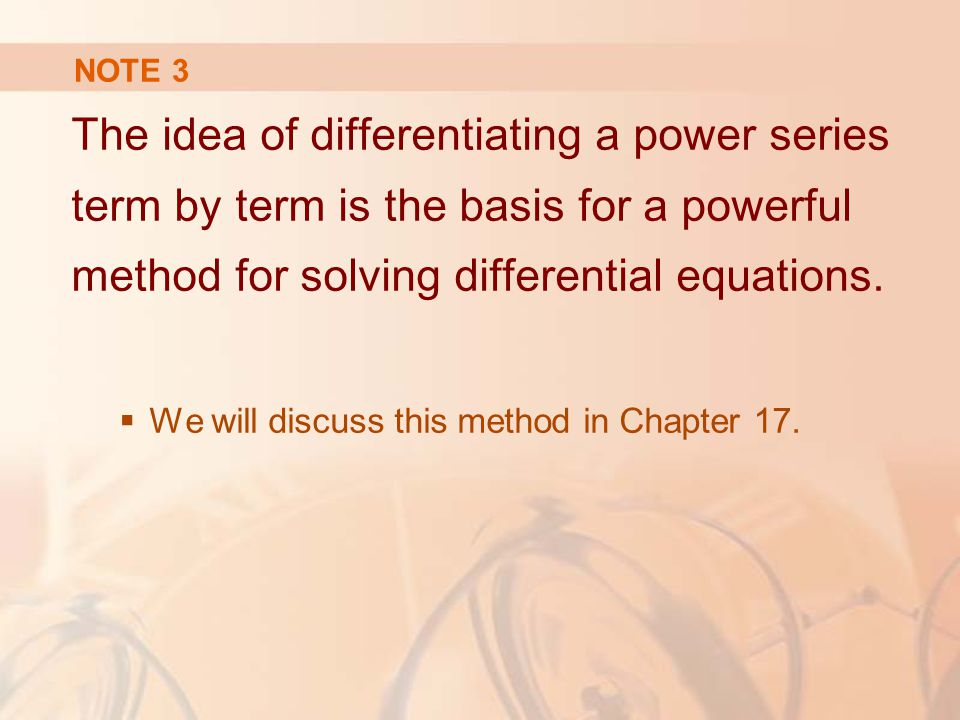 NOTE 3 The idea of differentiating a power series term by term is the basis for a powerful method for solving differential equations.