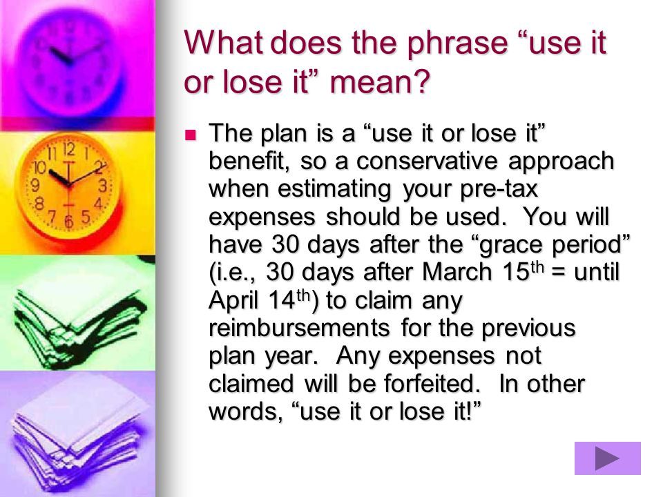 What does the phrase use it or lose it mean