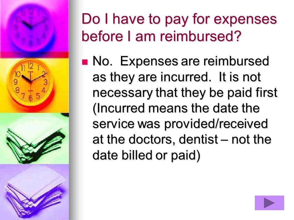 Do I have to pay for expenses before I am reimbursed
